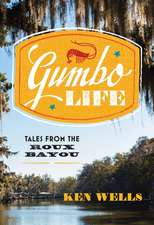 Gumbo Life – Tales from the Roux Bayou