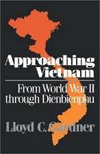 Approaching Vietnam – From World War II Through Dienbienphu, 1941–1954
