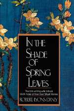 In the Shade of Spring Leaves – The Life of Higuchi Ichiyo, with Nine of Her Best Stories Meiji Japan