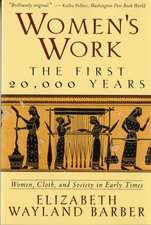 Women′s Work – the First 20,000 Years – Women, Cloth, & Society in Early Times (Paper)