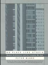 No Place Like Utopia – Modern Architecture and the Company We Kept
