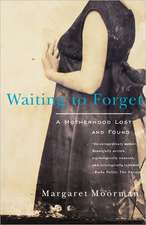 Waiting to Forget – A Motherhood Lost & Found (Paper)