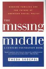 The Missing Middle – Working Families & the Future  of American Social Policy