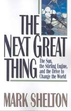 The Next Great Thing – The Sun, the Stirling Engine and the Drive to Change the World