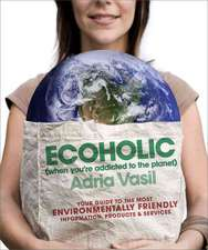 Ecoholic:  Your Guide to the Most Environmentally Friendly Information, Products, and Services