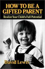How to Be a Gifted Parent: Realize Your Child's Full Potential