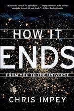 How It Ends – From You to the Universe