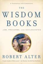 The Wisdom Books – Job, Proverbs, and Ecclesiastes – A Translation with Commentary