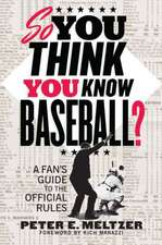 So You Think You Know Baseball? – A Fan′s Guide to the Official Rules