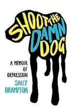 Shoot the Damn Dog:  A Memoir of Depression