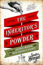 The Inheritor`s Powder – A Tale of Arsenic, Murder, and the New Forensic Science