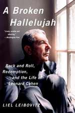 A Broken Hallelujah – Rock and Roll, Redemption, and the Life of Leonard Cohen