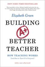 Building a Better Teacher – How Teaching Works (and How to Teach It to Everyone)