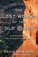 The Lost World of the Old Ones – Discoveries in the Ancient Southwest