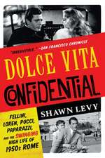 Dolce Vita Confidential – Fellini, Loren, Pucci, Paparazzi, and the Swinging High Life of 1950s Rome