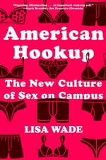 American Hookup – The New Culture of Sex on Campus