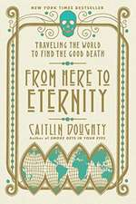 From Here to Eternity – Traveling the World to Find the Good Death