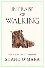 In Praise of Walking – A New Scientific Exploration