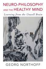 Neuro–Philosophy and the Healthy Mind – Learning from the Unwell Brain