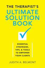 The Therapist′s Ultimate Solution Book – Essential Strategies, Tips & Tools to Empower Your Clients