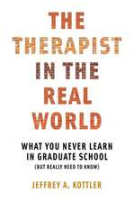 The Therapist in the Real World – What You Never Learn in Graduate School (But Really Need to Know)