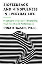Biofeedback and Mindfulness in Everyday Life – Practical Solutions for Improving Your Health and Performance
