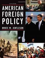 American Foreign Policy 5e– The Dynamics of Choice in the 21st Century