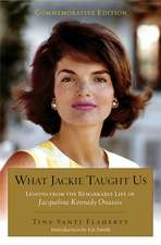 What Jackie Taught Us (revised And Expanded): Lessons from the Remarkable Life of Jacqueline Kennedy Onassis