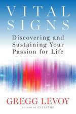 Vital Signs:  Discovering and Sustaining Your Passion for Life