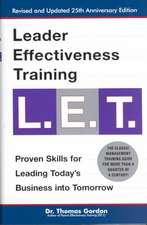 Leader Effectiveness Training L.E.T.:  The Proven People Skills for Today's Leaders Tomorrow