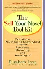 The Sell Your Novel Tool Kit:  Everything You Need to Know about Queries, Synopses, Marketing & Breaking in