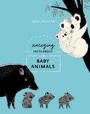 Amazing Facts about Baby Animals: An Illustrated Compendium