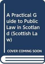 Practical Guide to Public Law in Scotland
