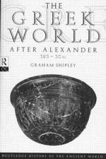 The Greek World After Alexander 323 30 BC:  Soap Opera and the Melodramatic Imagination