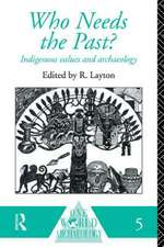 Who Needs the Past?:  Indigenous Values and Archaeology