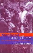 Manhood and Morality:  Sex, Violence and Ritual in Gisu Society