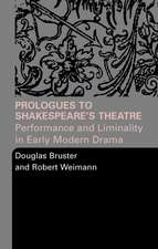 Prologues to Shakespeare's Theatre:  Performance and Liminality in Early Modern Drama