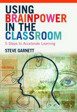 Using Brainpower in the Classroom:  Five Steps to Accelerate Learning