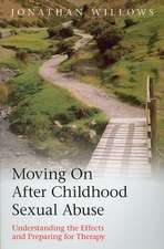 Moving on After Childhood Sexual Abuse:  Understanding the Effects and Preparing for Therapy. Jonathan Willows