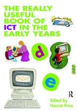 The Really Useful Book of Ict in the Early Years:  The Complete Course for Beginners