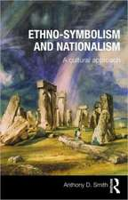 Ethno-Symbolism and Nationalism:  A Cultural Approach