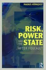 Risk, Power and the State:  After Foucault