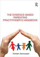 The Evidence-Based Parenting Practitioner S Handbook:  International Standards and Comparative Experiences