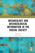 Archaeology and Archaeological Information in the Digital Society
