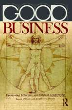 Good Business:  Exercising Effective and Ethical Leadership