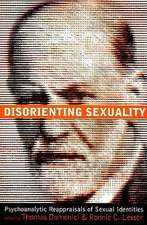 Disorienting Sexuality:  Psychoanalytic Reappraisals of Sexual Identities