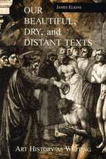 Our Beautiful, Dry and Distant Texts:  Art History as Writing