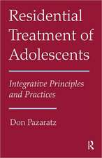Residential Treatment of Adolescents:  Integrative Principles and Practices