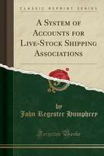 A System of Accounts for Live-Stock Shipping Associations (Classic Reprint)
