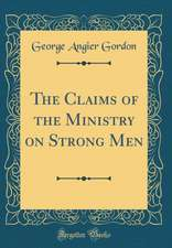 The Claims of the Ministry on Strong Men (Classic Reprint)